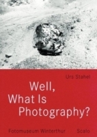 Well, What Is Photography: A Lecture on Photography on the Occasion of the 10th Anniversary of Fotomuseum Winterthur артикул 1142a.