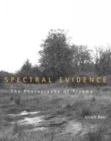 Spectral Evidence : The Photography of Trauma артикул 1144a.