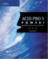 ACID Pro 5 Power!: The Official Guide to Sony ACID Pro 5 Software (Power!) артикул 3986b.